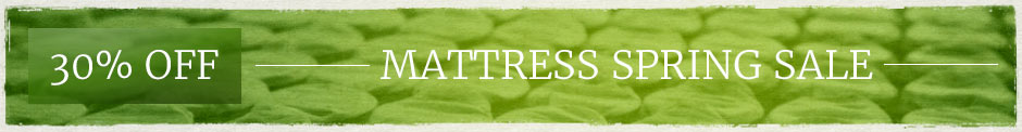 Spring Sale Now On - 30% Off Select Mattresses